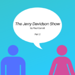 The Jerry Davidson Show, Part 2 - Day 17 of the Cupán Fae 2019 Advent Calendar